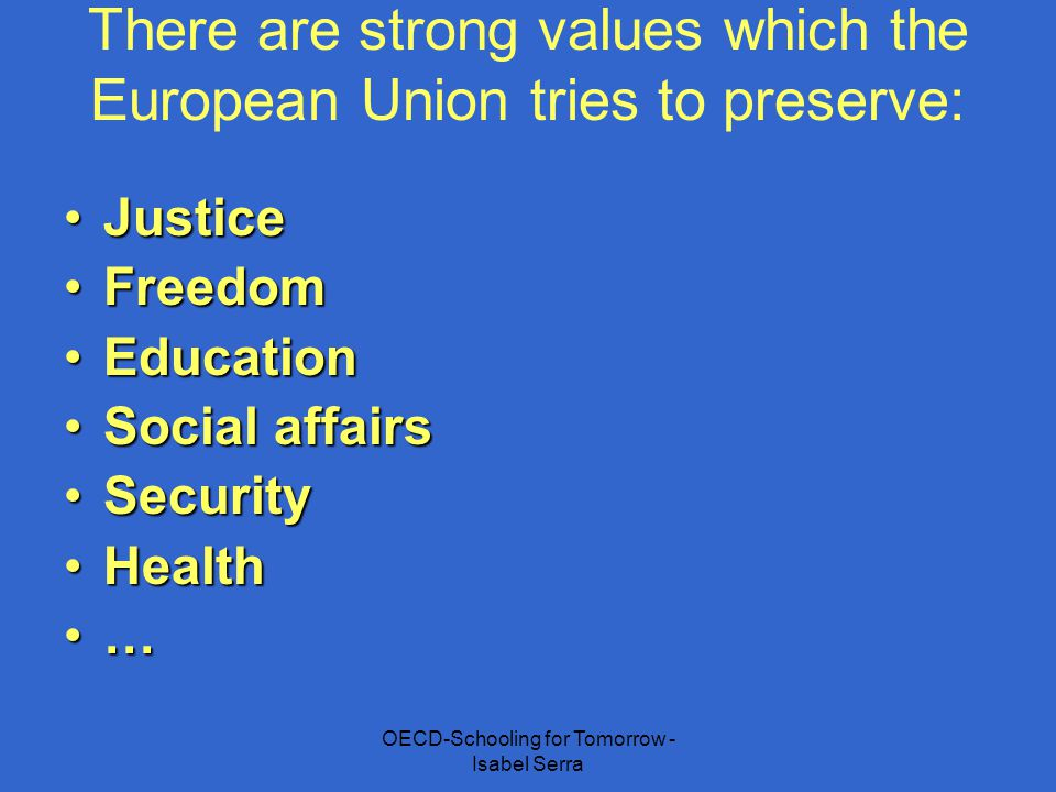 There are strong values which the European Union tries to preserve: JusticeJustice FreedomFreedom EducationEducation Social affairsSocial affairs Secu