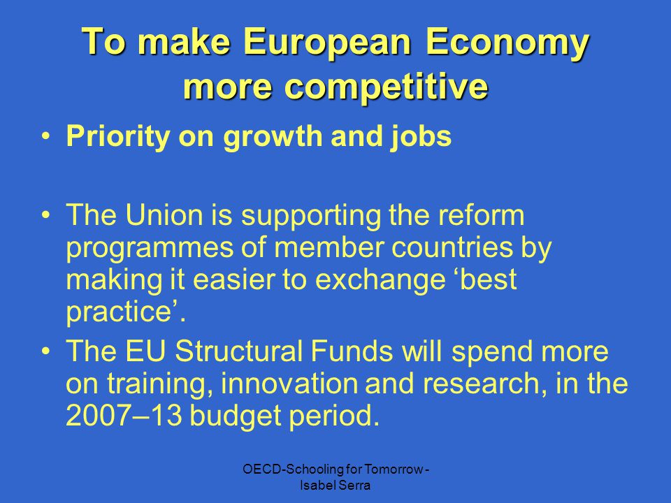 To make European Economy more competitive Priority on growth and jobs The Union is supporting the reform programmes of member countries by making it e