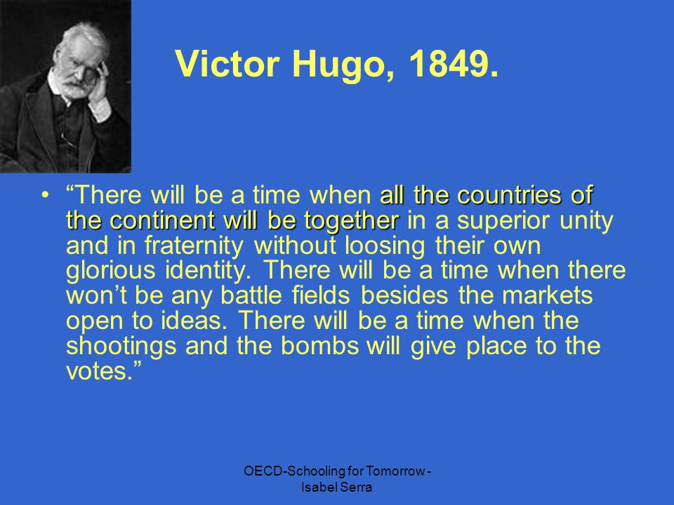 """OECD-Schooling for Tomorrow - Isabel Serra Victor Hugo, 1849. all the countries of the continent will be together""""There will be a time when all the co"""
