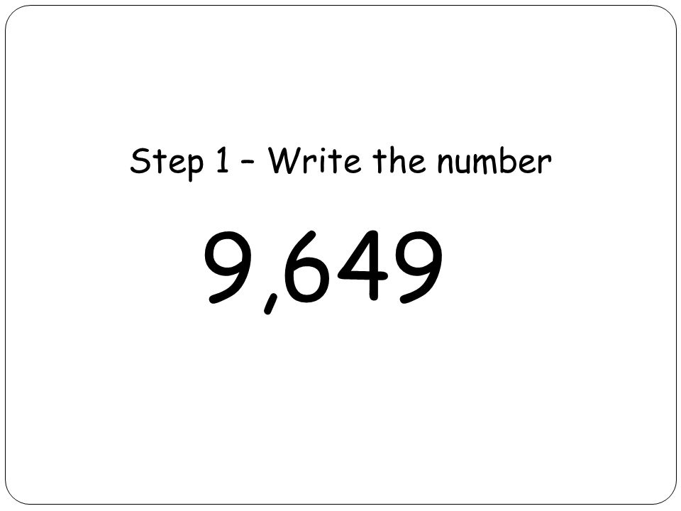 Step 1 – Write the number 9,649