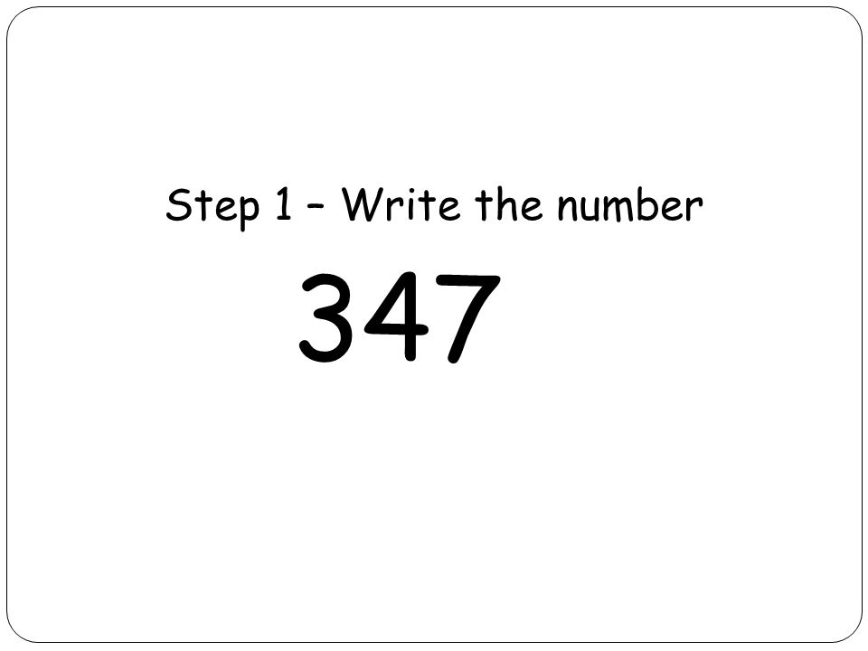 Step 1 – Write the number 347