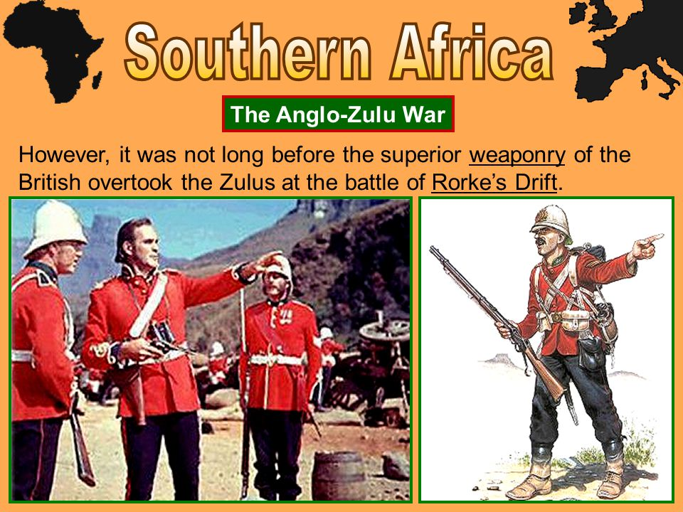 However, it was not long before the superior weaponry of the British overtook the Zulus at the battle of Rorke's Drift. The Anglo-Zulu War