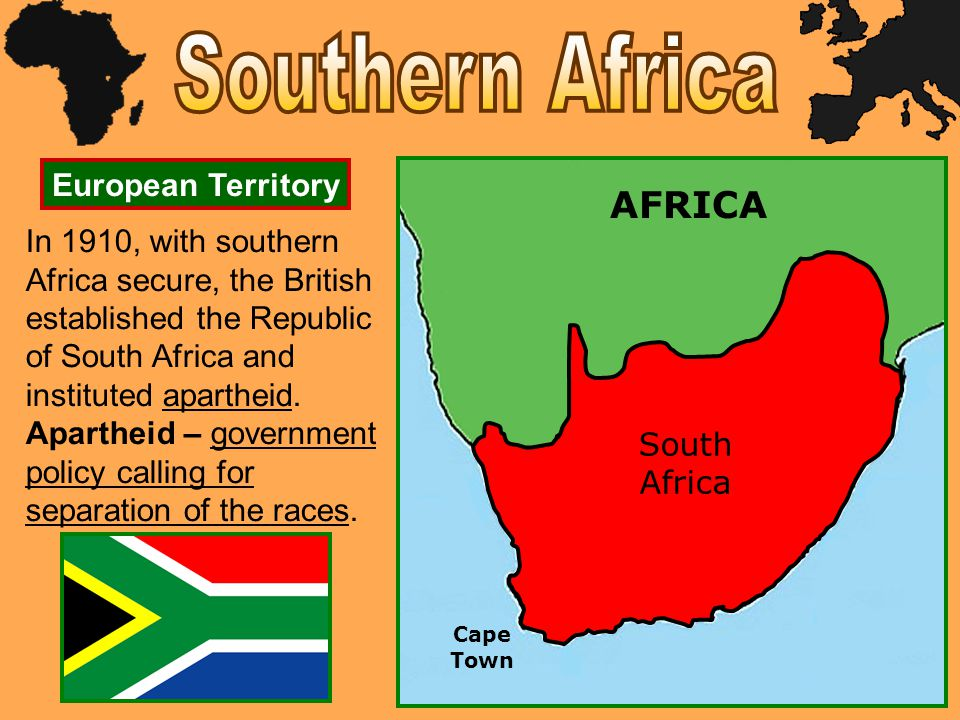 European Territory AFRICA Cape Town Cape Colony In 1910, with southern Africa secure, the British established the Republic of South Africa and institu