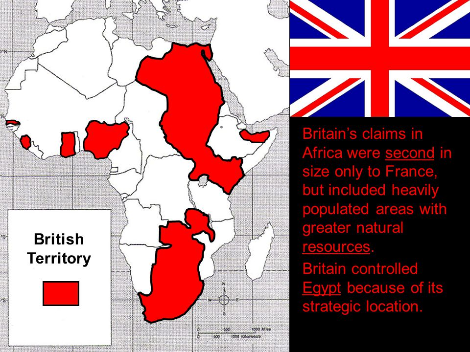 Britain's claims in Africa were second in size only to France, but included heavily populated areas with greater natural resources. British Territory