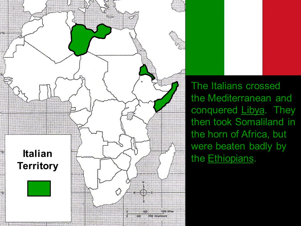 The Italians crossed the Mediterranean and conquered Libya. They then took Somaliland in the horn of Africa, but were beaten badly by the Ethiopians.