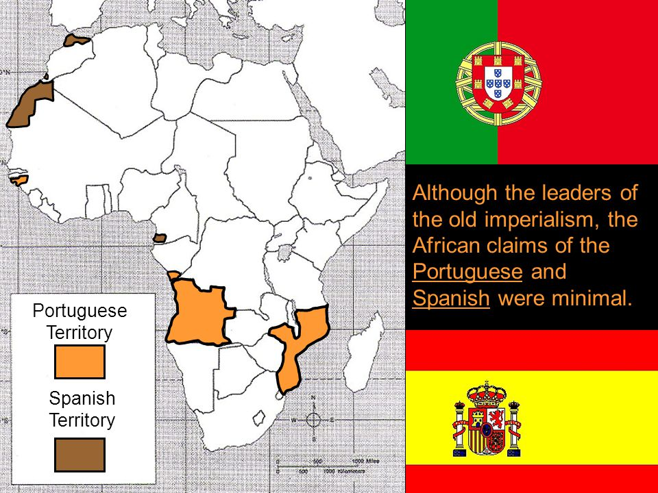 Although the leaders of the old imperialism, the African claims of the Portuguese and Spanish were minimal. Portuguese Territory Spanish Territory