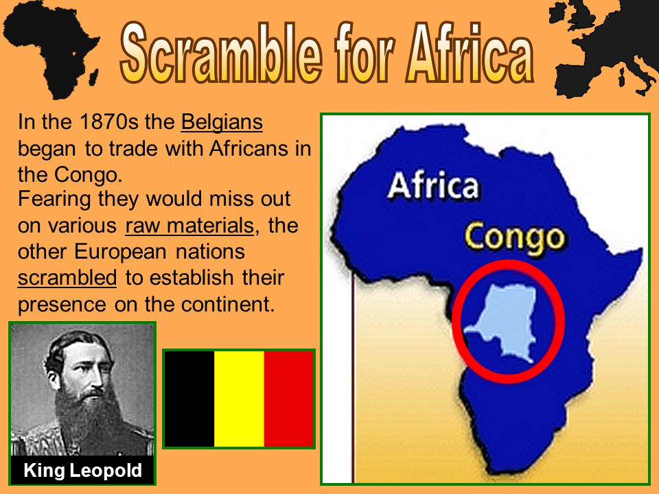 In the 1870s the Belgians began to trade with Africans in the Congo. King Leopold Fearing they would miss out on various raw materials, the other Euro
