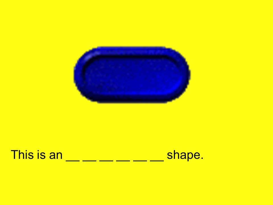 This is an __ __ __ __ __ __ shape.