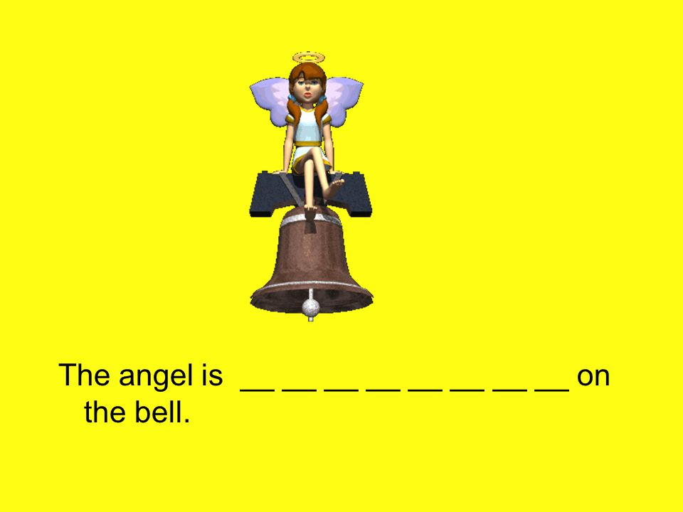 The angel is __ __ __ __ __ __ __ __ on the bell.