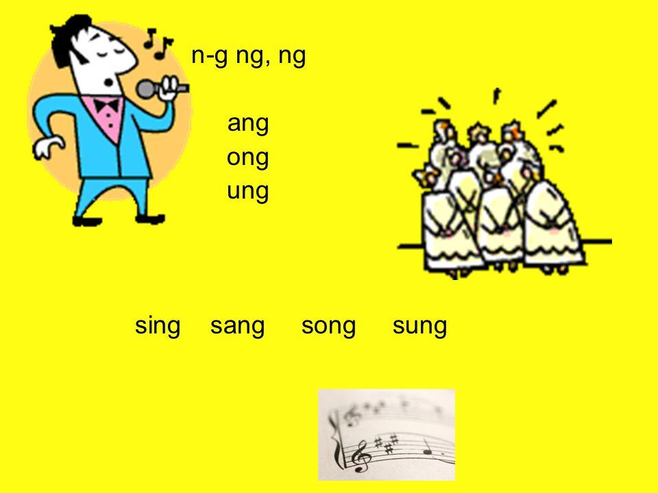 n-g ng, ng ang ong ung sing sang song sung
