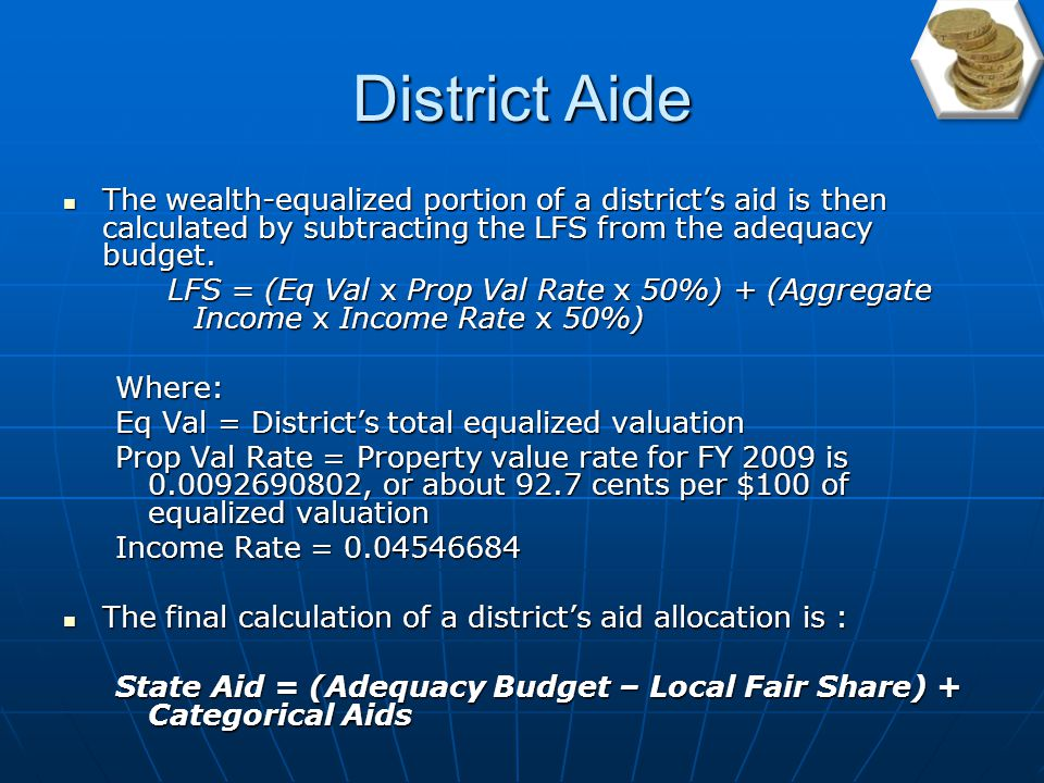 District Aide In order to determine a district's aide, it wealth must be calculated through equalized valuation and aggregate income as they are applied in CEIFA (the older formula).