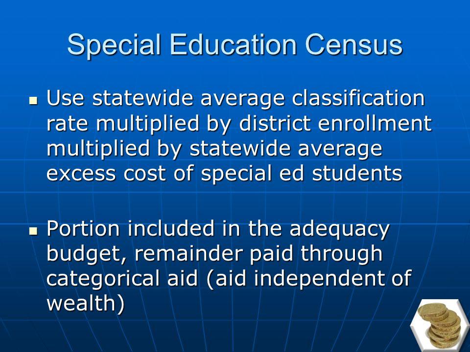 Special Education Funding 100% of Special Education funding included in adequacy budget and equalized 100% of Special Education funding included in adequacy budget and equalized Special Education Funding split between categorical aid and equalized aid.