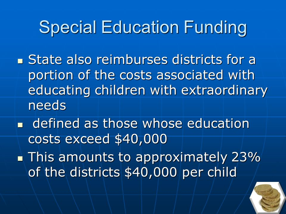 Special Education Funding District receive $310 for children under tier I for up to four related services District receive $310 for children under tier I for up to four related services Districts receive $3,260 for each child in tier II (mild disability), Districts receive $3,260 for each child in tier II (mild disability), $5,975 for each child in tier III (moderate disability) $5,975 for each child in tier III (moderate disability) $13,037 for each child in tier IV (any student with a disability receiving intensive services).