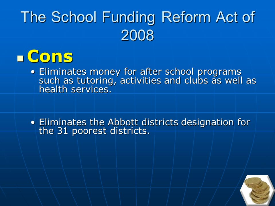 The School Funding Reform Act of 2008 ProsPros More money is given to needy districts outside the state's large cities.