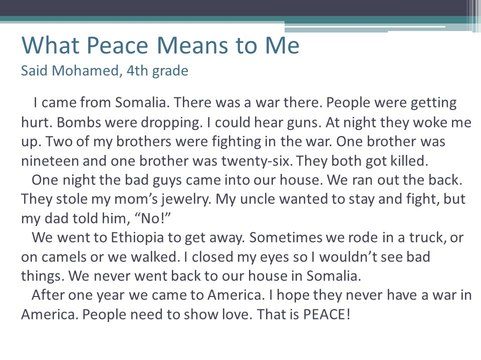 What Peace Means to Me Said Mohamed, 4th grade I came from Somalia.