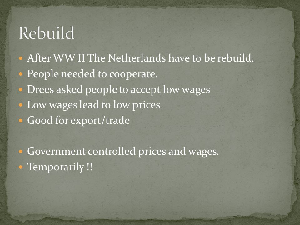 After WW II The Netherlands have to be rebuild. People needed to cooperate.