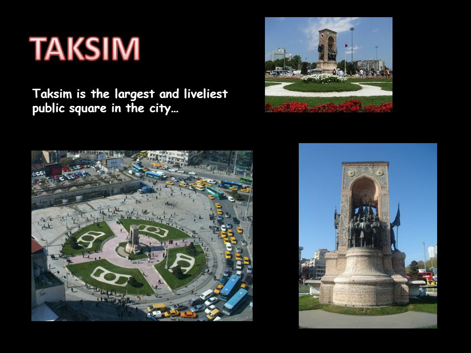 Taksim is the largest and liveliest public square in the city…