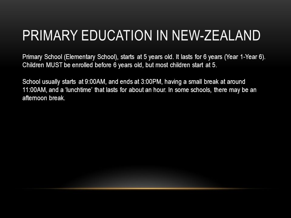 PRIMARY EDUCATION IN NEW-ZEALAND Primary School (Elementary School), starts at 5 years old.