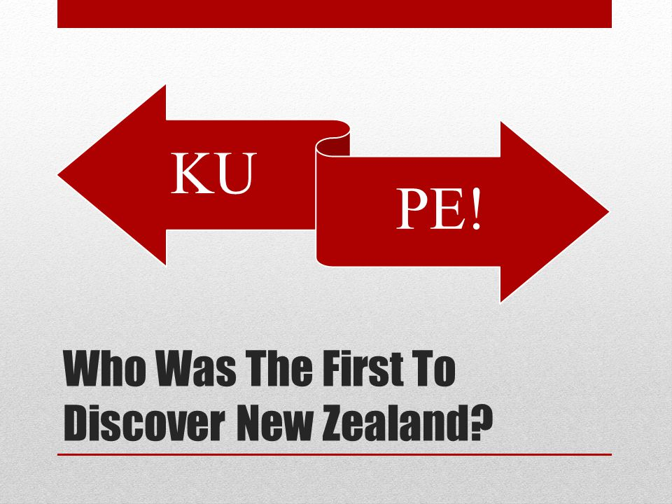 Who Was The First To Discover New Zealand KU PE!