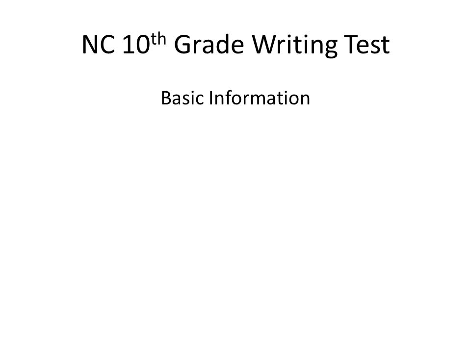 NC 10 th Grade Writing Test Basic Information