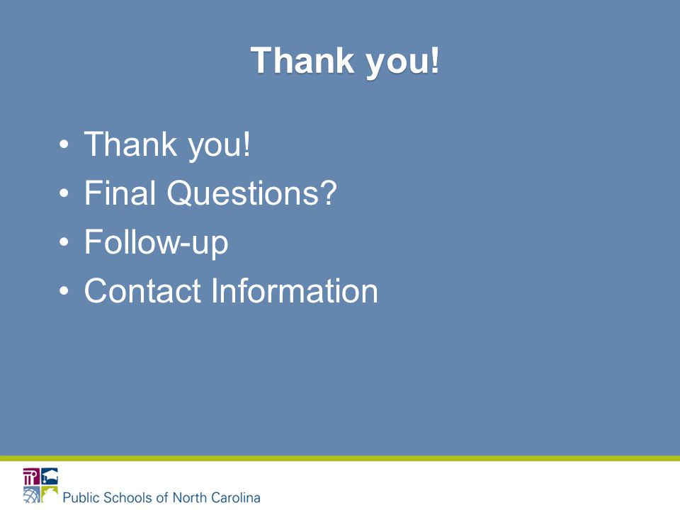 Thank you! Final Questions Follow-up Contact Information Thank you! Thank you!