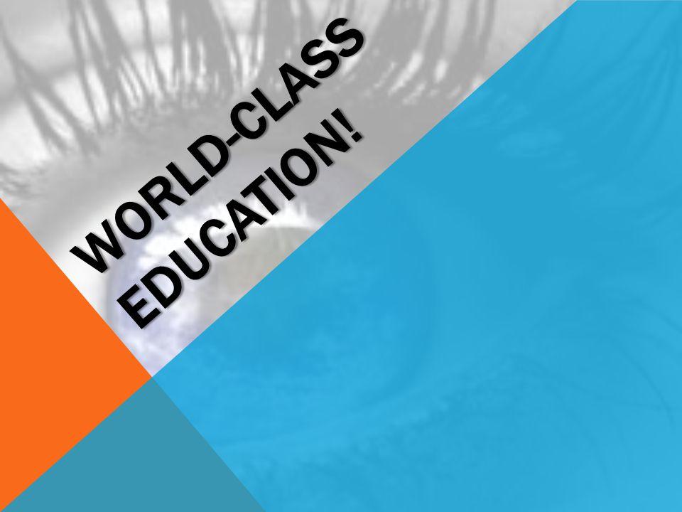 WORLD-CLASS EDUCATION!