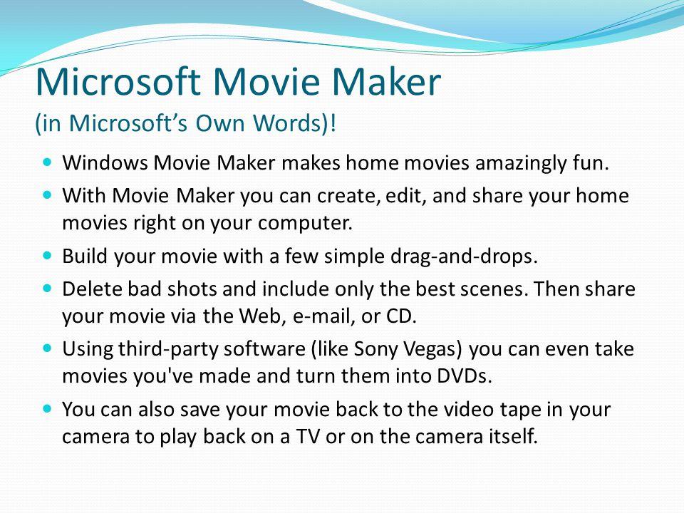 Microsoft Movie Maker (in Microsoft's Own Words).