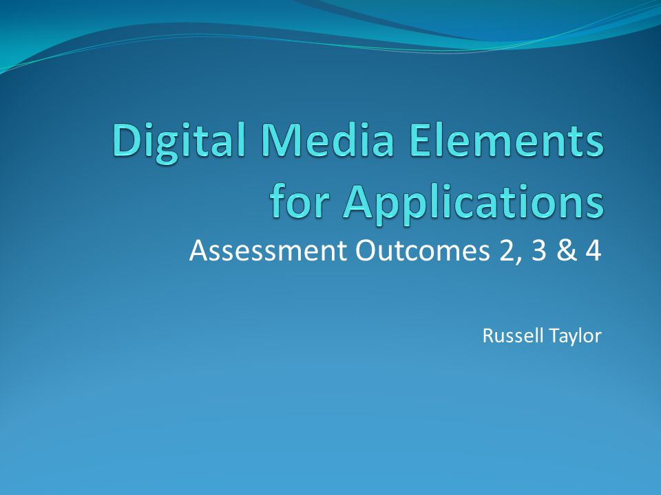 Assessment Outcomes 2, 3 & 4 Russell Taylor