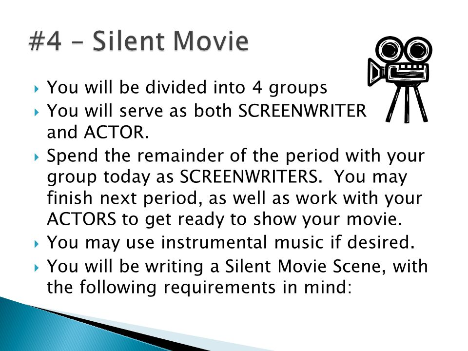  You will be divided into 4 groups  You will serve as both SCREENWRITER and ACTOR.