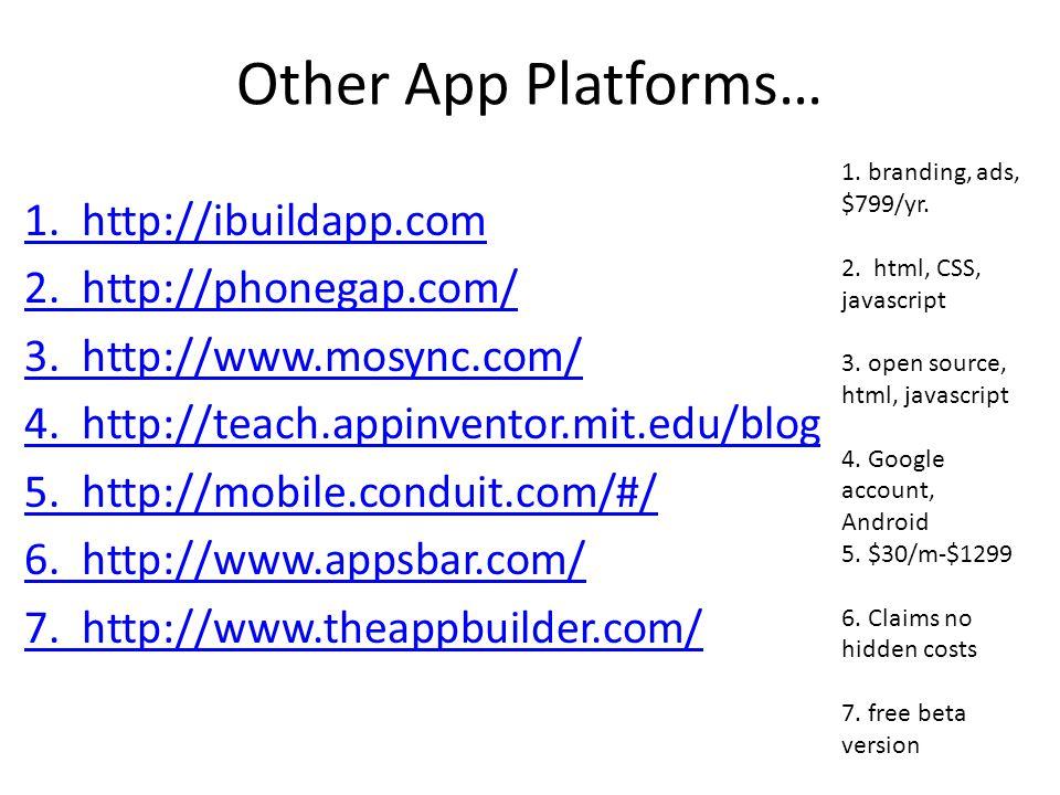 Other App Platforms… 1. http://ibuildapp.com 2. http://phonegap.com/ 3.
