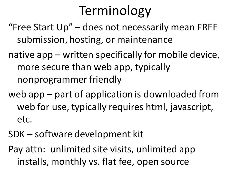 "Terminology ""Free Start Up"" – does not necessarily mean FREE submission, hosting, or maintenance native app – written specifically for mobile device,"