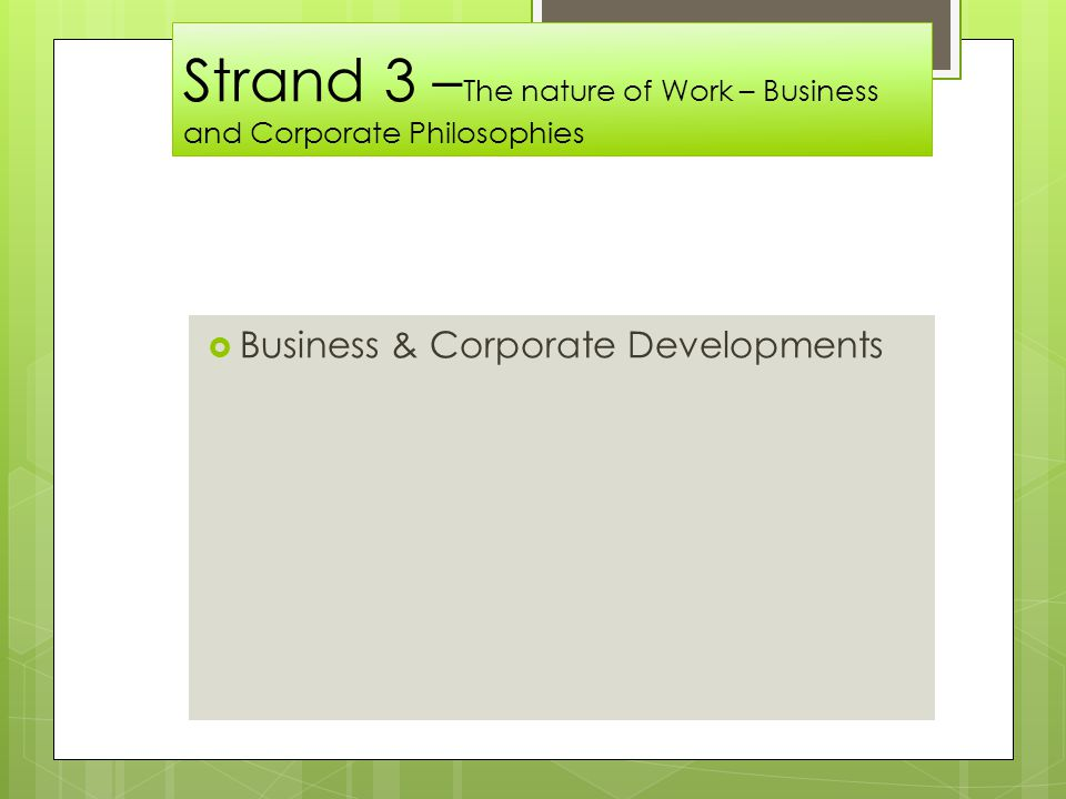 Strand 3 – The nature of Work – Business and Corporate Philosophies  Business & Corporate Developments