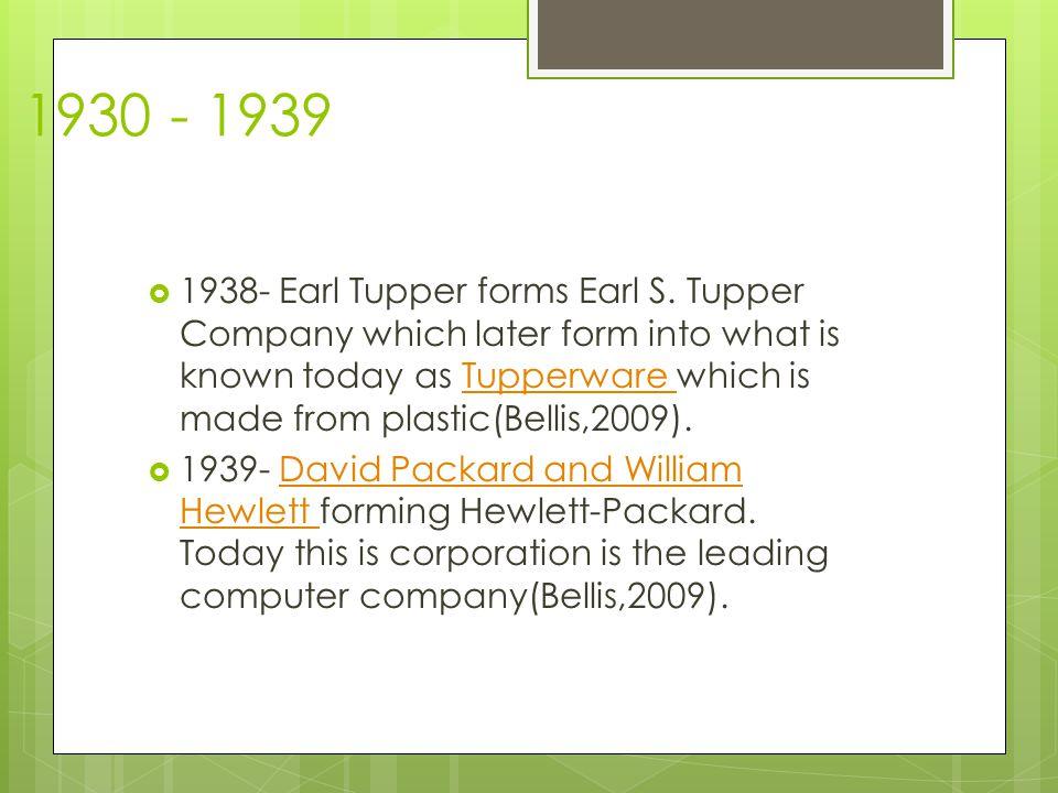 1930 - 1939  1938- Earl Tupper forms Earl S.