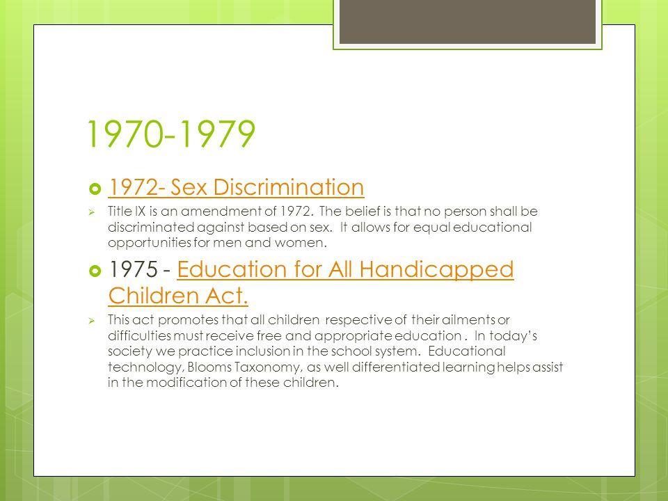 1970-1979  1972- Sex Discrimination 1972- Sex Discrimination  Title IX is an amendment of 1972.