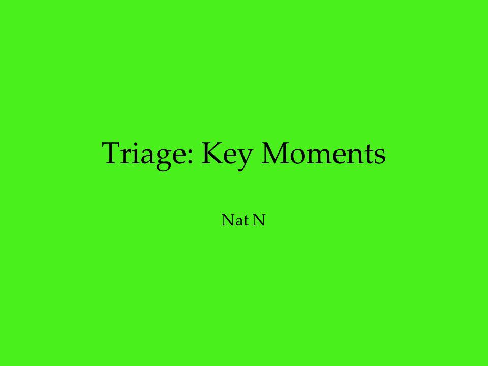 Triage: Key Moments Nat N