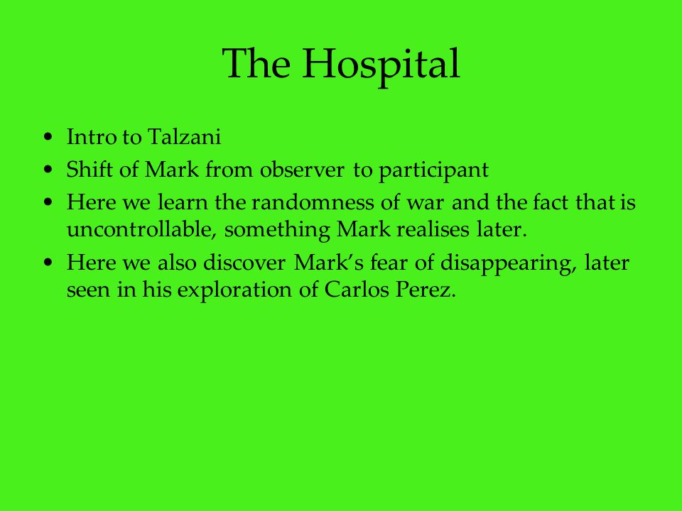 The Hospital Intro to Talzani Shift of Mark from observer to participant Here we learn the randomness of war and the fact that is uncontrollable, some