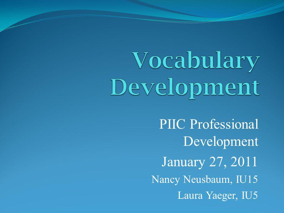 PIIC Professional Development January 27, 2011 Nancy Neusbaum, IU15 Laura Yaeger, IU5