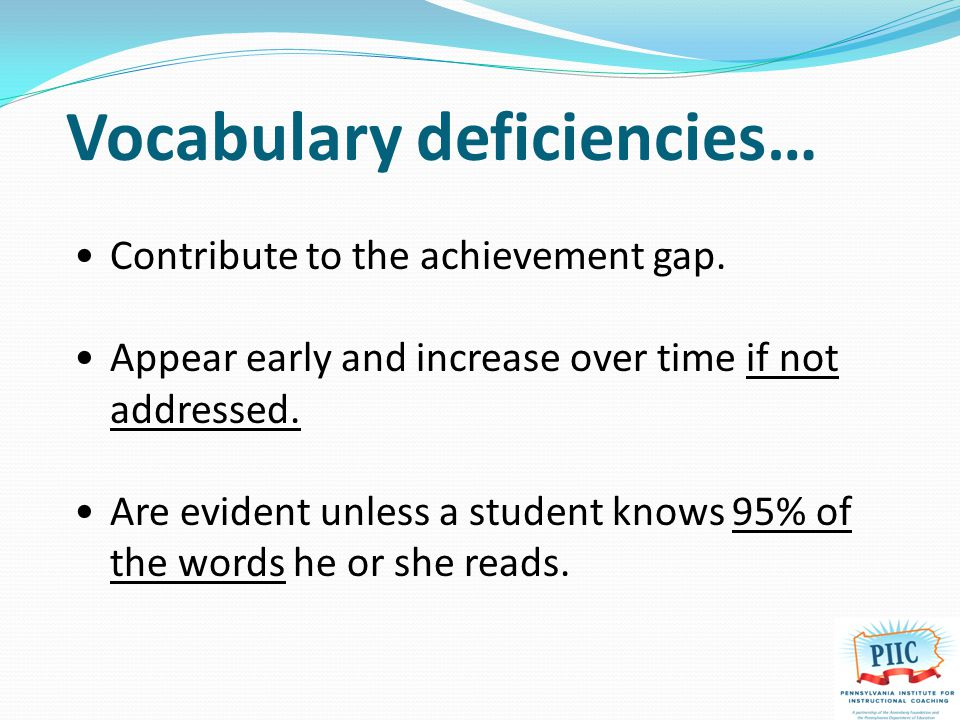 Vocabulary deficiencies… Contribute to the achievement gap.