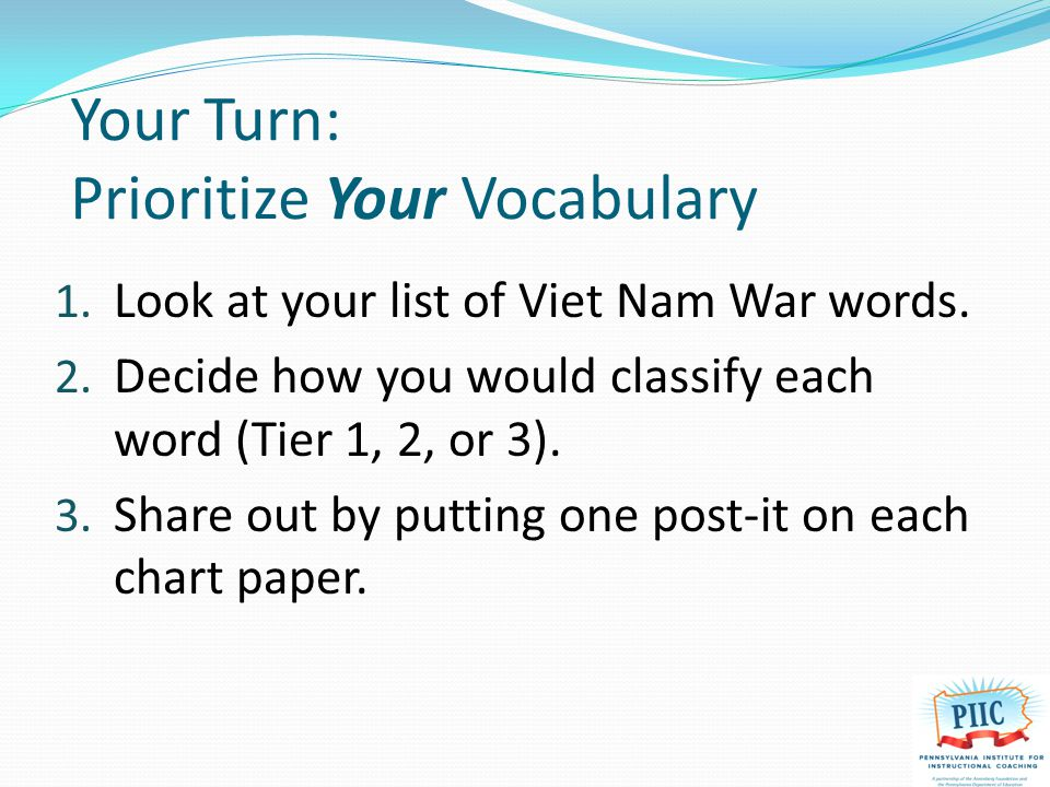Your Turn: Prioritize Your Vocabulary 1. Look at your list of Viet Nam War words.