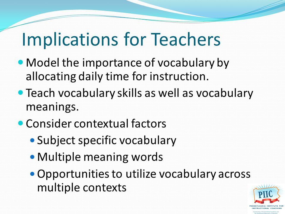 Implications for Teachers Model the importance of vocabulary by allocating daily time for instruction.