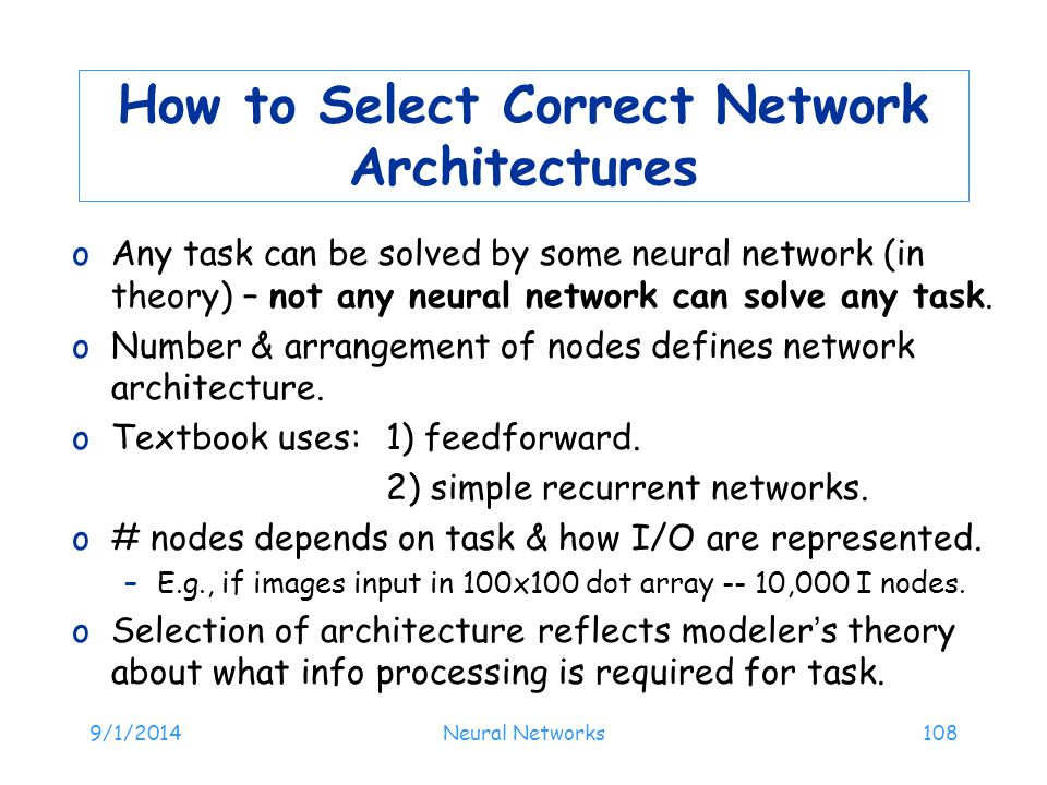 9/1/2014Neural Networks108 How to Select Correct Network Architectures oAny task can be solved by some neural network (in theory) – not any neural net