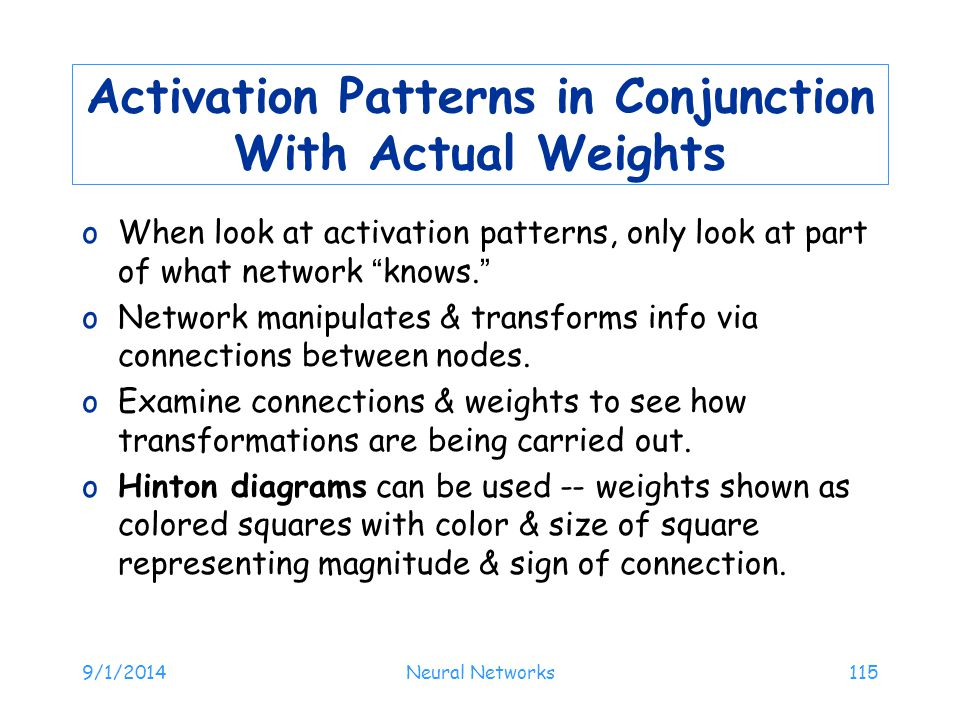 9/1/2014Neural Networks115 Activation Patterns in Conjunction With Actual Weights oWhen look at activation patterns, only look at part of what network
