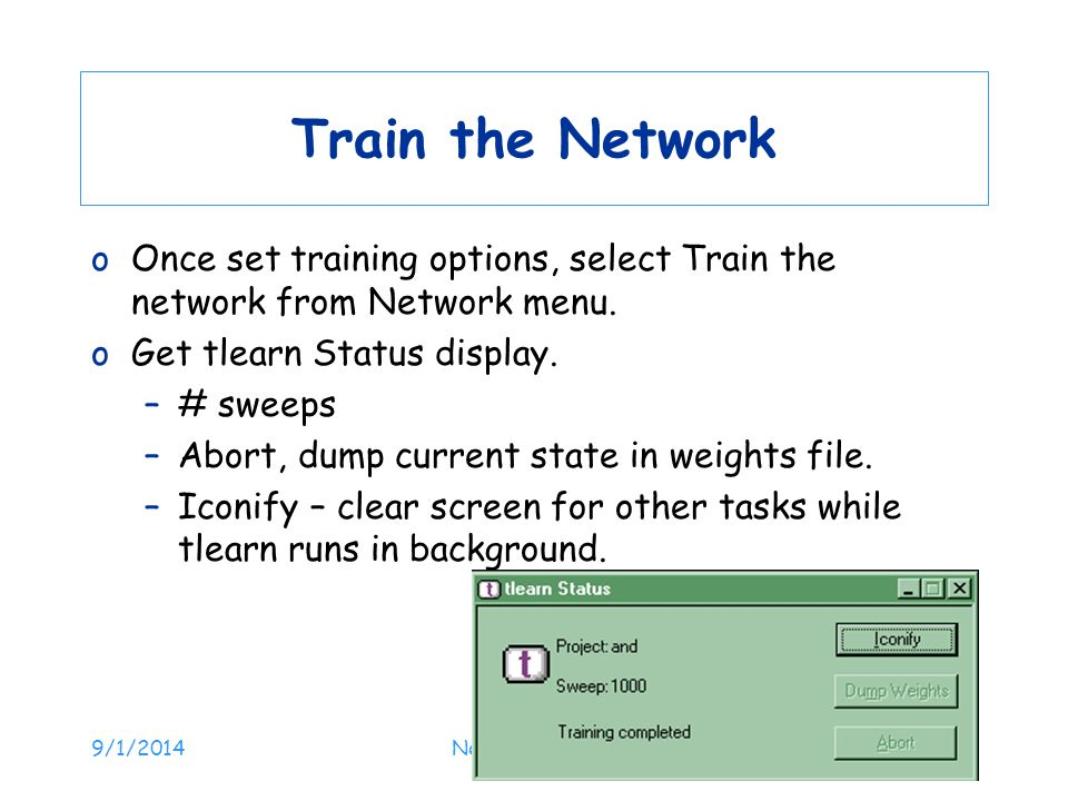 9/1/2014Neural Networks145 Train the Network oOnce set training options, select Train the network from Network menu. oGet tlearn Status display. –# sw