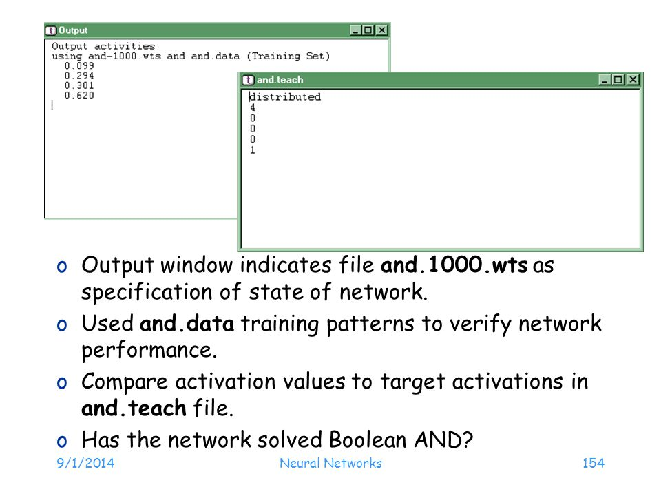 9/1/2014Neural Networks154 oOutput window indicates file and.1000.wts as specification of state of network. oUsed and.data training patterns to verify