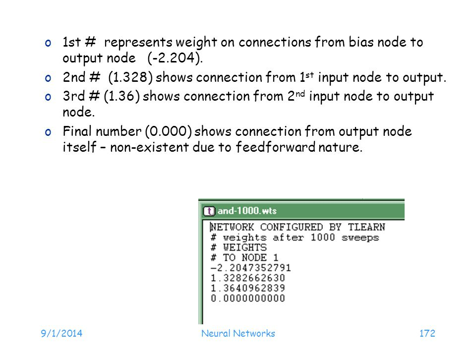 9/1/2014Neural Networks172 o1st # represents weight on connections from bias node to output node (-2.204). o2nd # (1.328) shows connection from 1 st i
