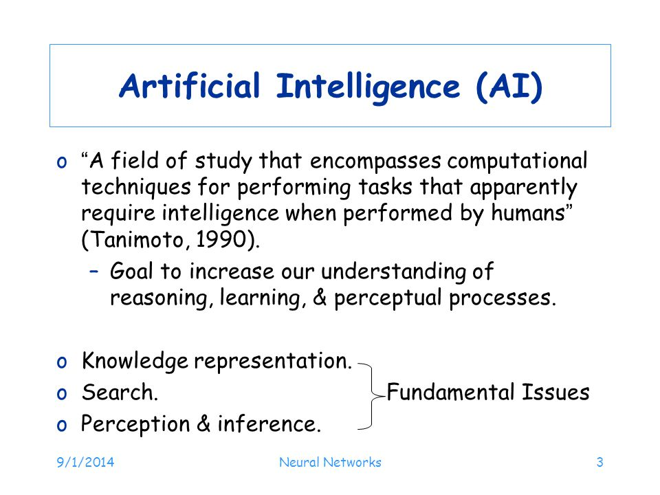 "9/1/2014Neural Networks3 Artificial Intelligence (AI) o""A field of study that encompasses computational techniques for performing tasks that apparentl"
