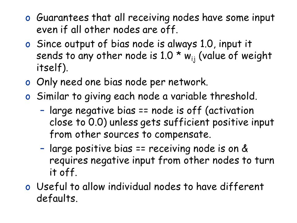 9/1/2014Neural Networks40 oGuarantees that all receiving nodes have some input even if all other nodes are off. oSince output of bias node is always 1