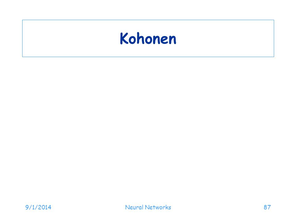 Kohonen 9/1/2014Neural Networks87