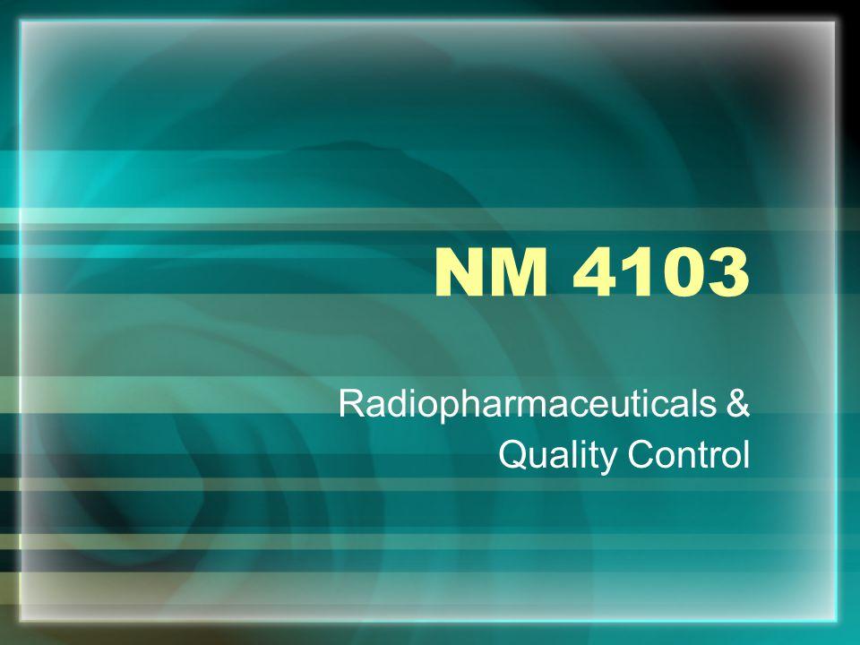 NM 4103 Radiopharmaceuticals & Quality Control