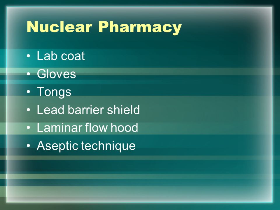 Nuclear Pharmacy Lab coat Gloves Tongs Lead barrier shield Laminar flow hood Aseptic technique